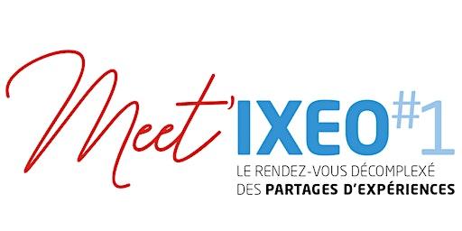 Meet'IXEO #1
