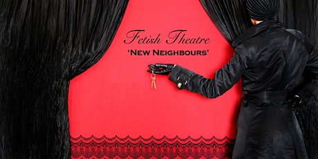 Fetish Theatre 'New Neighbours' tickets