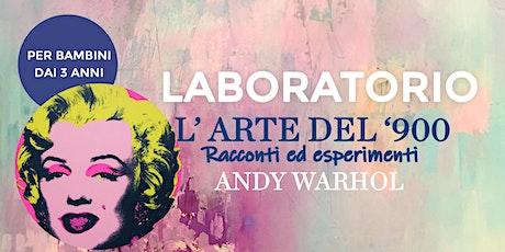 """Laboratorio per bambini: """"L'arte del 900"""" - Andy Warhol biglietti"""