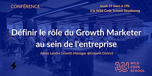 Définir le rôle du Growth Marketer au sein de l'entreprise