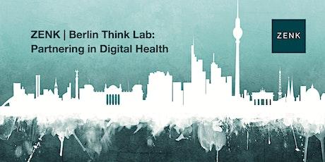 ZENK | Berlin Think Lab: PARTNERING IN DIGITAL HEALTH tickets