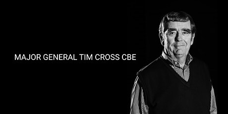 Major General Tim Cross CBE 'Leadership; Making Life & Death Decisions' - POSTPONED tickets