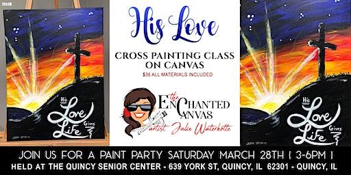 """His Love"" Spiritual Cross Painting Class on Canvas"