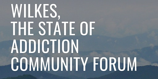 Wilkes- State of Addiction Community Forum