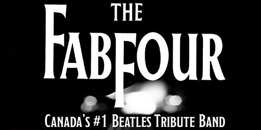 THE FAB FOUR  Dinner, Show and Dance  (Canada's #1 Beatles Tribute Band)
