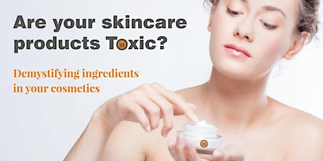 Are Your Skincare Products Toxic? Demystifying Your Skincare Ingredients. tickets