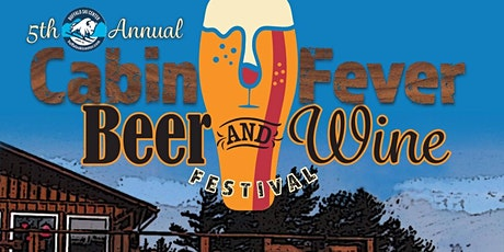 5th Annual Cabin Fever Beer and Wine Festival tickets