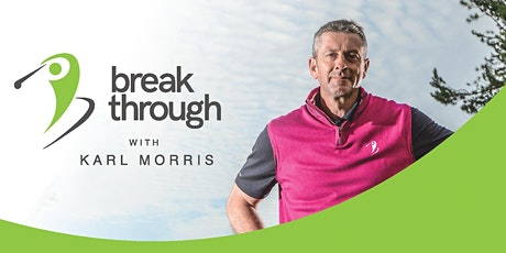 KARL MORRIS BREAK THROUGH YOUR GOLF Workshop tickets