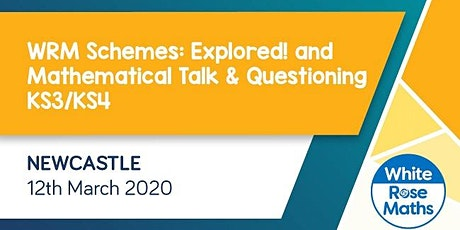 WRM Schemes: Explored and Mathematical Talk & Questioning (Newcastle) KS3/KS4 tickets