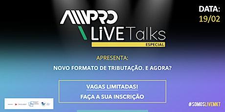 AMPRO Live Talks Especial - Novo Formato de Tributação. E agora? ingressos