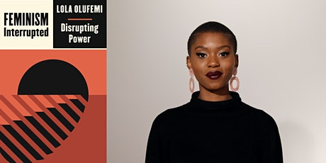 Feminism, Interrupted: Lola Olufemi in Conversation with Amelia Horgan tickets