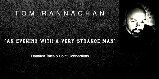 An Evening with a Very Strange Man - Haunted Tales &  Spirit Connections