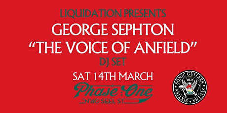 "Liquidation presents ""The Voice of Anfield"" George Sephton DJ Set tickets"