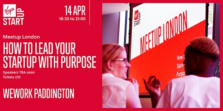 Virgin StartUp MeetUp: How to lead your startup with purpose tickets