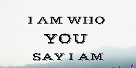 I am who YOU say I am tickets