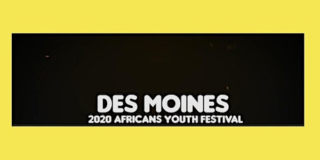2020 DES MOINES AFRICANS YOUTH FESTIVAL tickets
