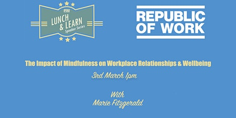 The Impact of Mindfulness on Workplace Relationships & Wellbeing tickets