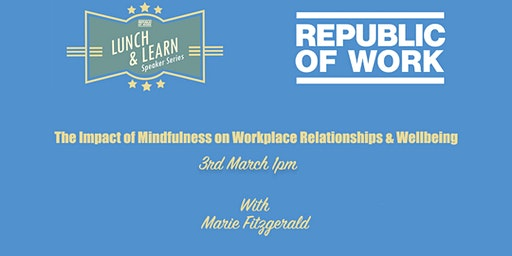 The Impact of Mindfulness on Workplace Relationships & Wellbeing