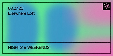 Nights & Weekends @ Elsewhere Loft tickets