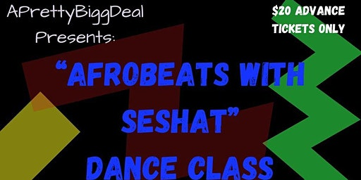 APrettyBiggDeal Presents: AfroBeats with Seshat Dance Class