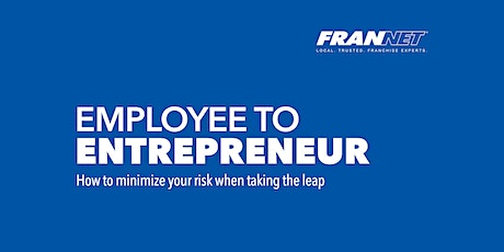 Employee to Entrepreneur - Reducing Risk When Taking The Leap (April 9) tickets