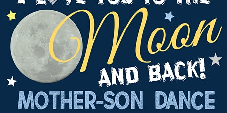 """""""I LOVE YOU TO THE MOON AND BACK"""" MOTHER-SON DANCE  tickets"""