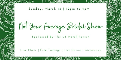 Not Your Average Bridal Show (Sponsored by the US Hotel Tavern)