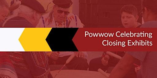 Powwow Celebrating Closing Exhibits