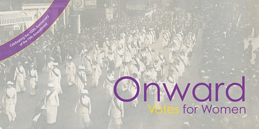 ONWARD - Votes for Women (a play honoring the fight for Women's Suffrage)