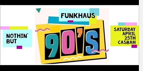 funkhaus - nothin' but '90s !!  Saturday April 25th - the casbah tickets
