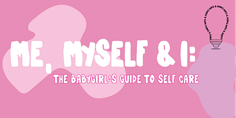 Me, Myself & I: The Babygirl's Guide to Self Care tickets