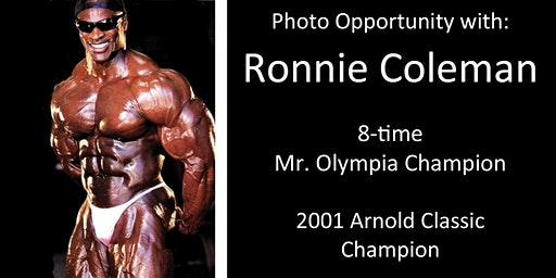 Photo-op w/ Ronnie Coleman - 8X Mr. Olympia and 2001 Arnold Classic Champion