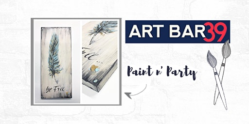 Paint & Sip | ART BAR 39 | Public Event | Be Free Feather on Wood