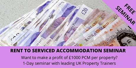 Rent to Serviced Accommodation Property Investment Seminar - Free London tickets