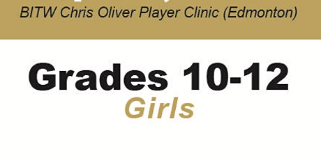 BITW Chris Oliver Player Clinic Grades 10-12 Girls - Edmonton tickets