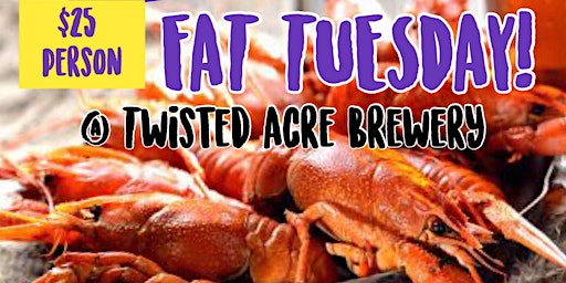 Fat Tuesday @ TWISTED ACRE BREWERY!