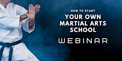 Webinar: How to Start Your Own Martial Arts School