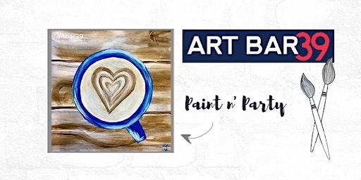 Paint & Sip   ART BAR 39   Public Event   Love You A Latte