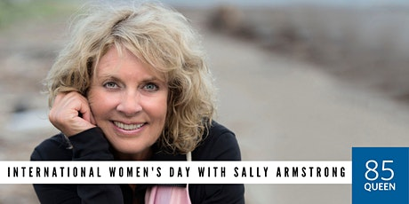 85 Queen: International Women's Day with Sally Armstrong  tickets