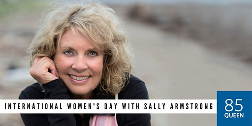 85 Queen: International Women's Day with Sally Armstrong