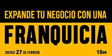 EXPANDE TU NEGOCIO CON UNA FRANQUICIA boletos