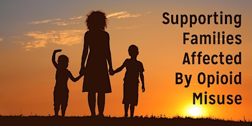 Supporting Families Affected By Opioid Misuse