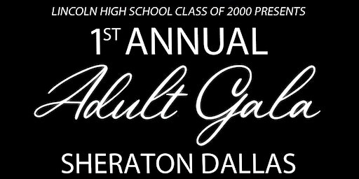 "LHS Class Of 2000 Presents  ""1st Annual Adult Gala"""