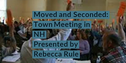 Moved and Seconded: Town Meeting in NH
