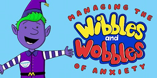 Managing the Wibbles and Wobbles of Anxiety