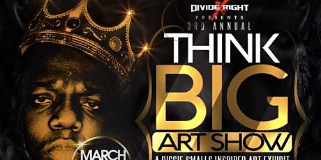 """Divide Right Ent Presents The 3rd Annual  """"THINK B.I.G"""" Artshow tickets"""