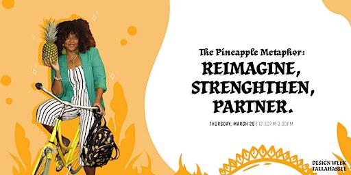 The Pineapple Metaphor:  Reimagine, Strengthen, Partner
