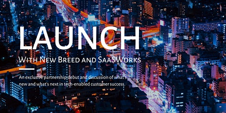LAUNCH - With New Breed & SaaSWorks tickets