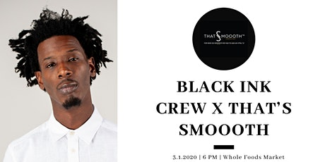 That's Smoooth X Black Ink Crew Whole Foods Market Takeover  tickets