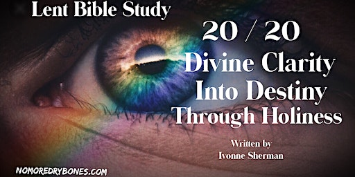 Lent Bible Study - 20/20 Divine Clarity in Destiny Through Holiness